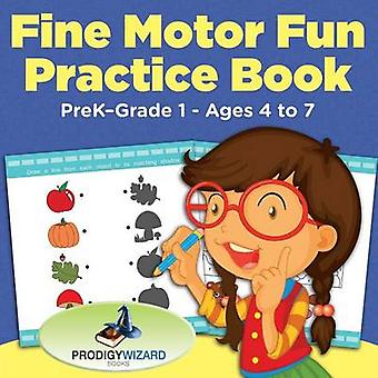 Fine Motor Fun Practice Book   PreKGrade 1  Ages 4 to 7 by Prodigy Wizard