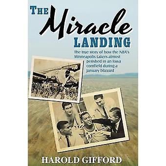 The Miracle Landing The True Story of How the NBAs Minneapolis Lakers Almost Perished in an Iowa Cornfield During a January Blizzard by Gifford & Harold