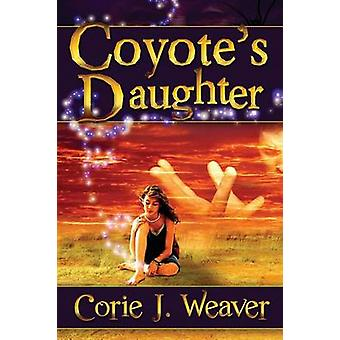 Coyotes Daughter by Weaver & Corie J.