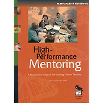 HighPerformance Mentoring Participants Notebook A Multimedia Program for Training Mentor Teachers by Rowley & James B.