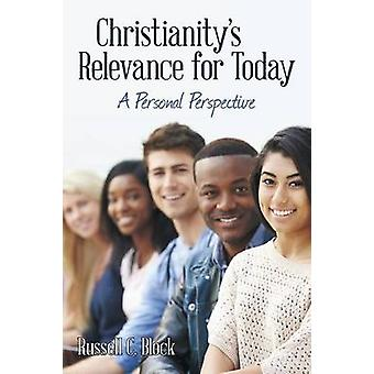Christianitys Relevance for Today A Personal Perspective by Block & Russell C.