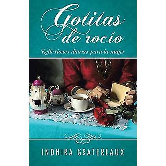 Gotitas de roco Reflexiones diarias para la mujer by Gratereaux & Indhira