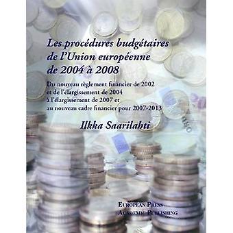 Les Procdures Budgtaires de Lunion Europenne de 2004 2008 by Saarilahti & Ilkka