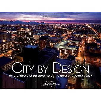 City by Design: Phoenix: An Architectural Perspective� of the Greater Phoenix Valley (City by Design)