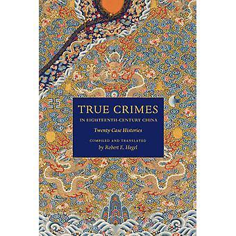 Crímenes verdaderos en la China del siglo XVIII - Veinte historias de casos de Rob