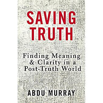 Saving Truth - Finding Meaning and Clarity in a Post-Truth World by Ab