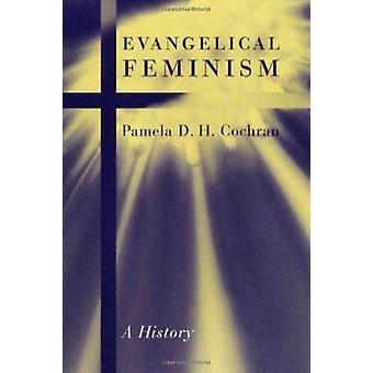 Evangelical Feminism - A History by Pamela D. H. Cochran - 97808147163