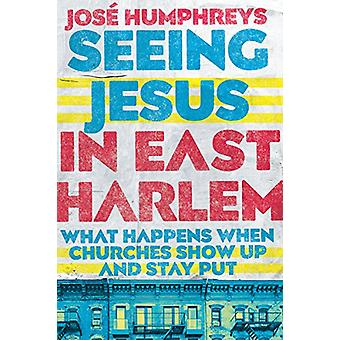 Seeing Jesus in East Harlem - What Happens When Churches Show Up and S