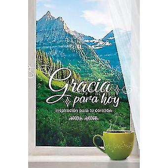 Gracia para hoy - Inspiracion para tu corazon by B&H Espanol Edito