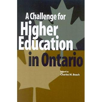 A Challenge for Higher Education in Ontario by Charles M. Beach - 978