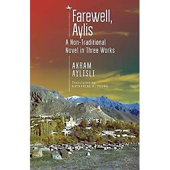 Farewell - Aylis - A Non-Traditional Novel in Three Works by Akram Ayl