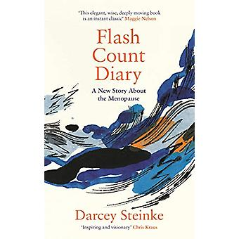 Flash Count Diary - A New Story About the Menopause by Darcey Steinke