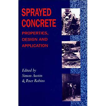 Sprayed Concrete - Properties - Design and Application by Simon A. Aus