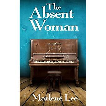 The Absent Woman by Marlene Lee - 9781909374416 Book