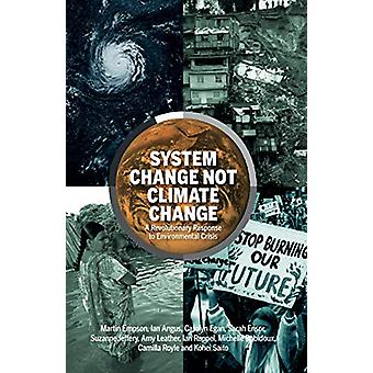 System Change Not Climate Change - A Revolutionary Response to Environ