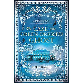 The Case of the Green-Dressed Ghost by Lucy Banks - 9781944995041 Book