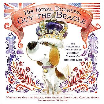 His Royal Dogness - Guy the Beagle - The Rebarkable True Story of Megh