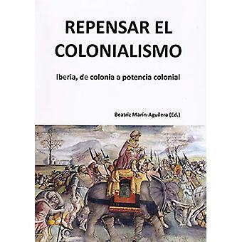 Repensar el colonialismo - Iberia - de colonia a potencia colonial by