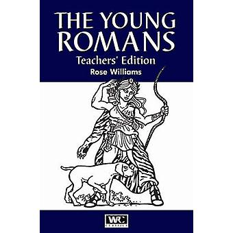 The Young Romans - Teacher's Edition by Rose Williams - Mark Benningto