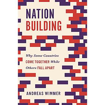 Nation Building  Why Some Countries Come Together While Others Fall Apart by Andreas Wimmer