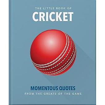 The Little Book of Cricket - Great quotes off the middle of the bat by