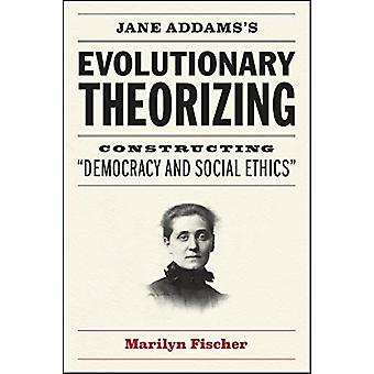 "Jane Addams's Evolutionary Theorizing - Constructing ""democracy a"