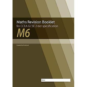 M6 Maths Revision Booklet for CCEA GCSE 2-tier Specification by Conor
