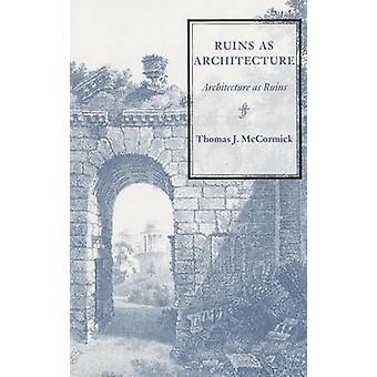 Ruins as Architecture by Thomas J. McCormick - 9780872331174 Book