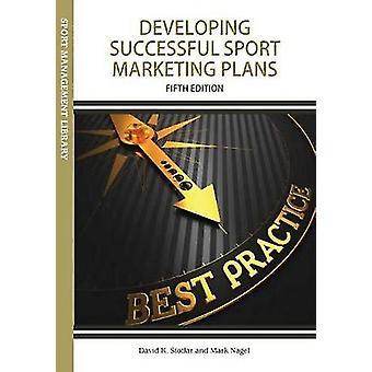 Developing Successful Sport Marketing Plans by Dr. David K Stotlar -