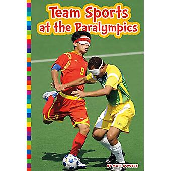 Team Sports at the Paralympics by Matt Bowers - 9781681525587 Book
