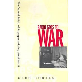 Radio Goes to War - The Cultural Politics of Propaganda during World W