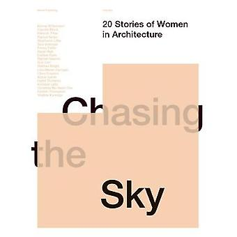 Chasing the Sky 20 Stories of Women in Architecture