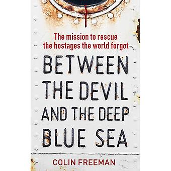Between the Devil and the Deep Blue Sea by Colin Freeman