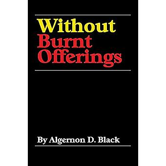 Without Burnt Offerings by Algernon D Black - 9780989732352 Book