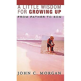 A Little Wisdom for Growing Up - Second and Expanded Edition by John