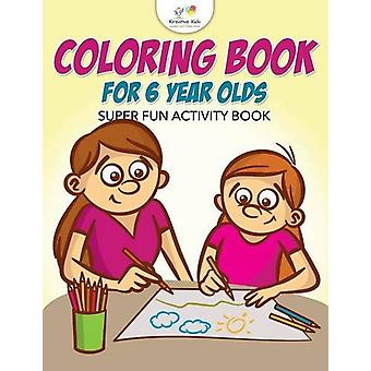 Coloring Book for 6 Year Olds Super Fun Activity Book by Kreative Kid