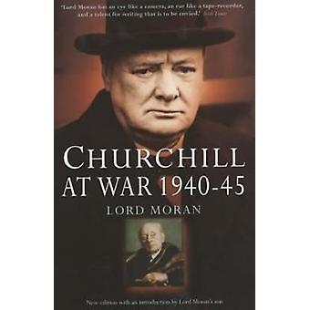 Churchill at War - 1940-45 by Baron Charles McMoran Wilson Moran - 978