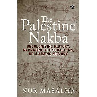 The Palestine Nakba - Decolonising History - Narrating the Subaltern -