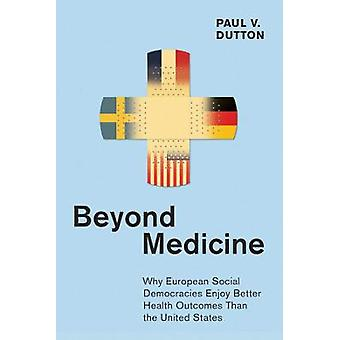 Beyond Medicine Why European Social Democracies Enjoy Better Health Outcomes Than the United States The Culture and Politics of Health Care Work