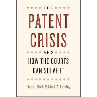 The Patent Crisis and How the Courts Can Solve It by Dan L. BurkMark A. Lemley