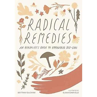 Radical Remedies An Herbalist's Guide to Empowered SelfCare
