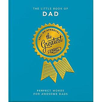The Little Book of Dad Because Dads Need All the Help they Can Get