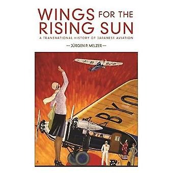 Wings for the Rising Sun A Transnational History of Japanese Aviation 428 Harvard East Asian Monographs