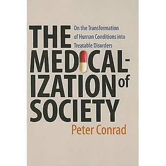 Medicalization of Society On the Transformation of Human Conditions Into Treatable Disorders by Conrad & Peter