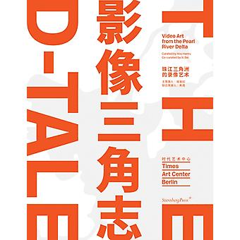 The DTale Video Art from the Pearl River Delta by Edited by Hou Hanru & Edited by XI Bei