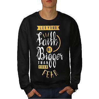 Faith Bigger Fear Slogan Men BlackSweatshirt | Wellcoda
