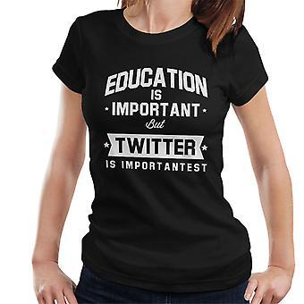 Bildung ist wichtig, aber Twitter ist wichtigst Damen T-Shirt
