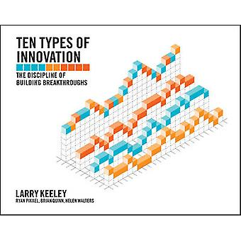 Ten Types of Innovation - The Discipline of Building Breakthroughs by