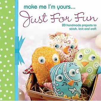 Make Me I'm Yours... Just for Fun - 20 Handmade Projects to Stitch - K