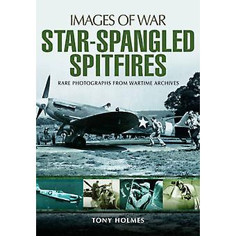 Star-Spangled Spitfires by Tony Holmes - 9781473889231 Book